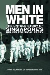 Men In White: The Untold Story Of Singapore's Rulling Political Party - Sonny Yap,  Richard Lim,  Leong Weng Kam