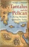 Tantalus and the Pelican: Exploring Monastic Spirituality Today - Nicholas Buxton