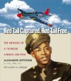 Red Tail Captured, Red Tail Free: Memoirs of a Tuskegee Airman and POW - Alexander Jefferson, Lewis Carlson