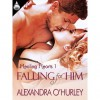 Falling For Him (Healing Hearts, #1) - Alexandra O'Hurley