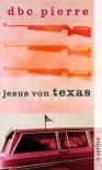 Jesus Von Texas - D.B.C. Pierre, Peter W. Finlay, Karsten Kredel