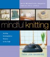 Mindful Knitting: Inviting Contemplative Practice to the Craft - Tara Jon Manning, Bill Manning