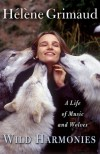 Wild Harmonies: A Life of Music and Wolves - Helene Grimaud