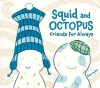 Squid and Octopus Friends for Always - Tao Nyeu