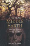 The Real Middle-Earth: Magic and Mystery in the Dark Ages - Brian Bates