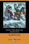 Grimm Tales Made Gay - Guy Wetmore Carryl, Albert Levering