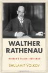 Walther Rathenau: Weimar's Fallen Statesman - Shulamit Volkov