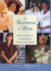 The Business of Bliss: How To Profit From Doing What You Love -