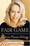 Fair Game: How a Top CIA Agent Was Betrayed by Her Own Government - Laura Rozen, Valerie Plame Wilson