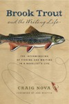 Brook Trout and the Writing Life: The Intermingling of Fishing and Writing in a Novelist's Life - Craig Nova, Ann Beattie