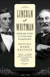 Lincoln and Whitman: Parallel Lives in Civil War Washington - Daniel Mark Epstein