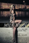 Mile High (Up In The Air) (Volume 2) - R.K. Lilley
