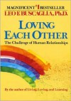 Loving Each Other: The Challenge of Human Relationships - Leo F. Buscaglia