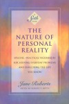The Nature of Personal Reality: Specific, Practical Techniques for Solving Everyday Problems and Enriching the Life You Know (Jane Roberts) - Jane Roberts