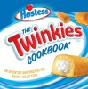 The Twinkies Cookbook: An Inventive and Unexpected Recipe Collection - Hostess