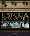 Upstairs & Downstairs: The Illustrated Guide to the Real Life of Masters and Their Servants from the Victorian Era to the Second World War - Sarah Warwick