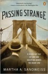 Passing Strange: A Gilded Age Tale of Love and Deception Across the Color Line - Martha A. Sandweiss