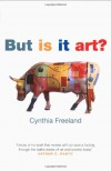 But Is It Art?: An Introduction to Art Theory - Cynthia A. Freeland