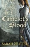 Camelot's Blood - Sarah Zettel