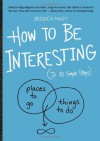 How to Be Interesting: (In 10 Simple Steps) - Jessica Hagy