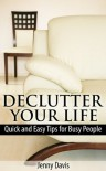 Declutter Your Life: Quick and Easy Tips for Busy People - Jenny Davis
