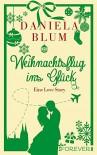 Weihnachtsflug ins Glück: Eine Love Story - Daniela Blum
