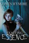 Exacting Essence - James Wymore