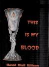 This Is My Blood - David N. Wilson