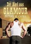 Der Kerl aus Glamour - Skylar M. Cates, Martine Gille