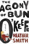 The Agony of Bun O'Keefe - Heather T. Smith
