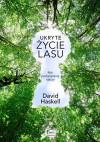 Ukryte życie lasu. Rok podglądania natury - David George Haskell, Katarzyna Sosnowska