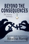 Beyond the Consequences - Aleatha Romig