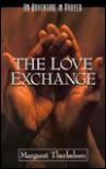 The Love Exchange: An Adventure in Prayer - Margaret Therkelsen