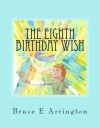 The Eighth Birthday Wish - Bruce E. Arrington, Florence Jayne, Joan Riha