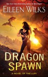 Dragon Spawn: A Novel of the Lupi - Eileen Wilks