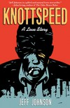 Knottspeed: A Love Story - Jeff Johnson