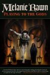 Playing to the Gods - Melanie Rawn