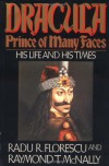 Dracula, Prince of Many Faces: His Life and His Times - Raymond T. McNally, Radu Florescu