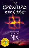 The Creature in the Case - Garth Nix