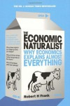 The Economic Naturalist: Why Economics Explains Almost Everything - Robert H. Frank