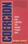 "Coercion: Why We Listen to What ""They"" Say - Douglas Rushkoff"