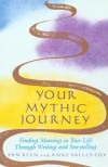 Your Mythic Journey: Finding Meaning in Your Life Through Writing and Storytelling (Inner Work Book) - 'Sam  Keen',  'Anne Valley-Fox'