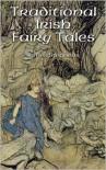 Traditional Irish Fairy Tales - James Stephens, Arthur Rackham
