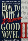 How to Write a Damn Good Novel, II: Advanced Techniques For Dramatic Storytelling - James N. Frey