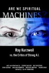 Are We Spiritual Machines?: Ray Kurzweil vs. the Critics of Strong AI - Jay W. Richards, Ray Kurzweil