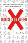 Blocked on Weibo: What Gets Suppressed on China's Version of Twitter (and Why) - Jason Q. Ng
