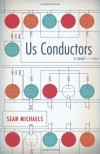 Us Conductors: A Novel - Sean Michaels