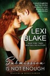 Submission is Not Enough (Masters and Mercenaries) (Volume 12) - Lexi Blake