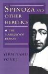 Spinoza and Other Heretics: The Marrano of Reason - Yirmiyahu Yovel