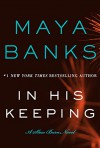 In His Keeping: A Slow Burn Novel (Slow Burn Novels) - Maya Banks